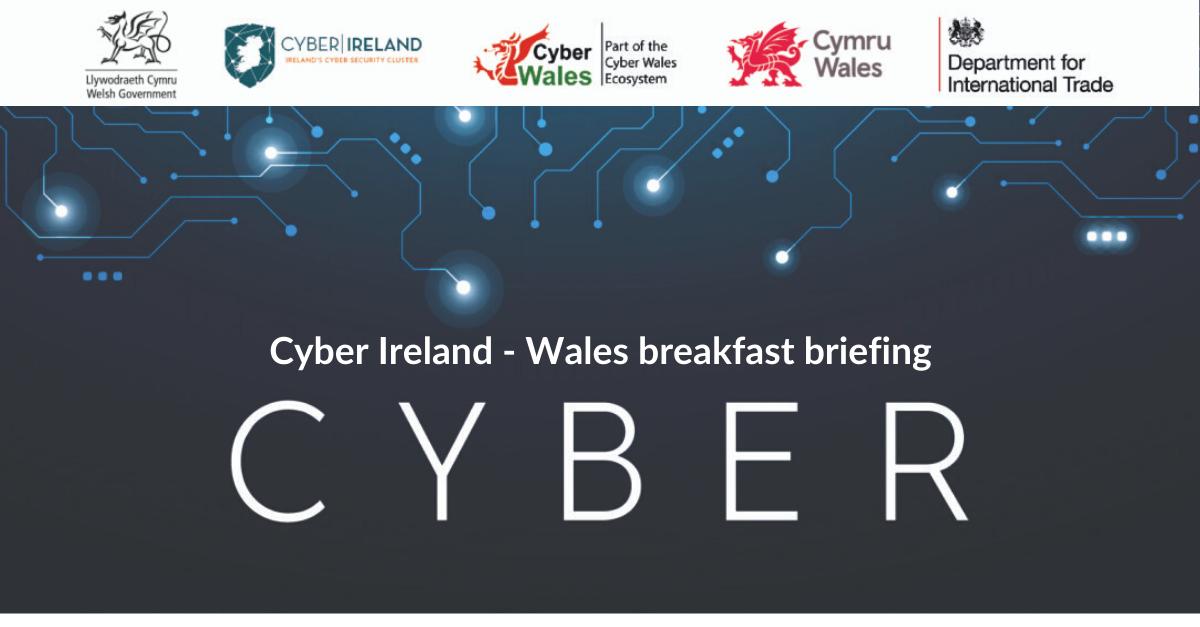 Cyber Ireland – Wales Breakfast Briefing